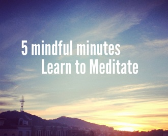 5 mindful minutes - learn to meditate